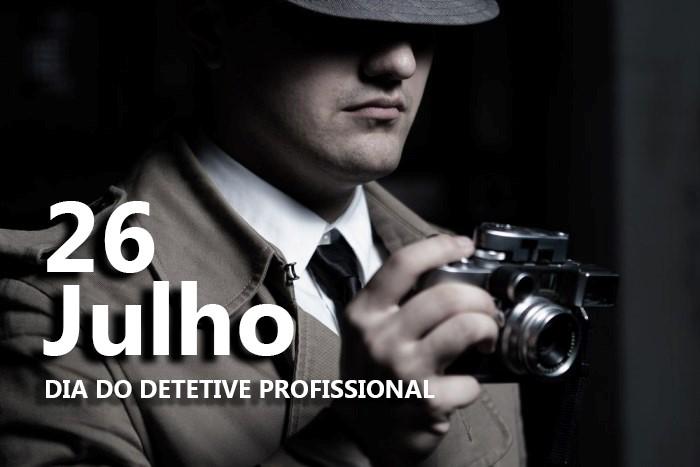 26 DE JULHO – COMEMORAÇÃO DIA DO DETETIVE